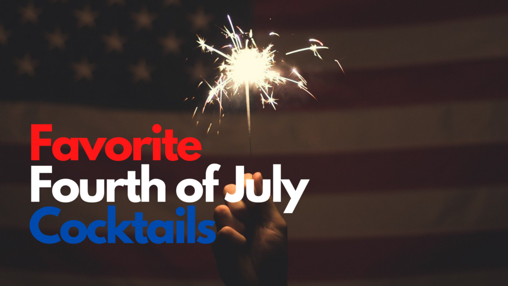 Favorite Fourth of July Cocktails